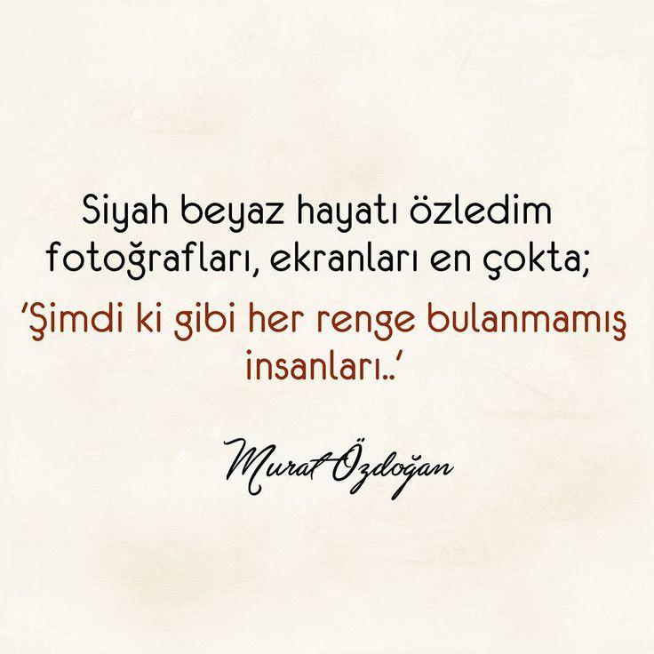 Siyah beyaz hayatı özledim fotoğrafları, ekranları en çokta; 'Şimdi ki gibi her renge bulanmamış insanları..'  - Murat Özdoğan  (Kaynak: Instagram - sessizsozler)  #sözler #anlamlısözler #güzelsözler #manalısözler #özlüsözler #alıntı #alıntılar #alıntıdır #alıntısözler #şiir #edebiyat