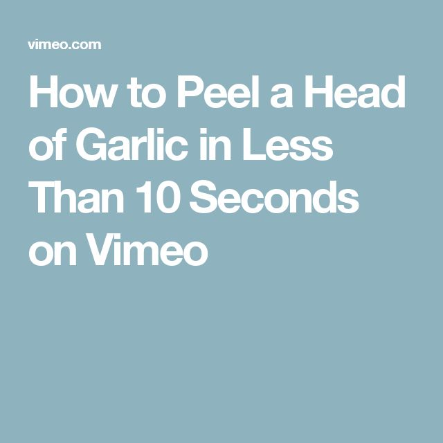 How to Peel a Head of Garlic in Less Than 10 Seconds on Vimeo