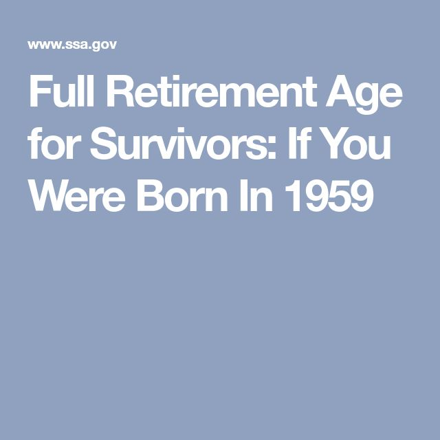 Full Retirement Age for Survivors: If You Were Born In 1959