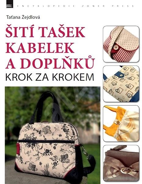 Šití tašek, kabelek a doplňků – krok za krokem - <a href='Tatana Zejdlova-cat18854341.htm?p=1026-20760'>Taťana Žejdlová</a>