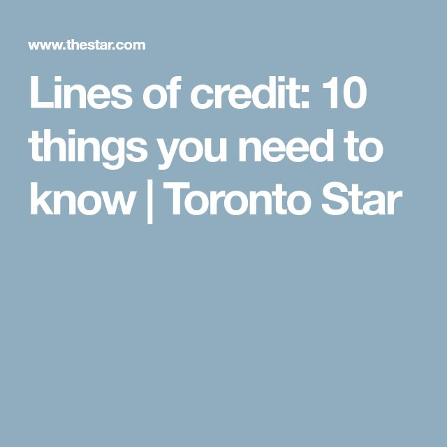 Lines of credit: 10 things you need to know | Toronto Star
