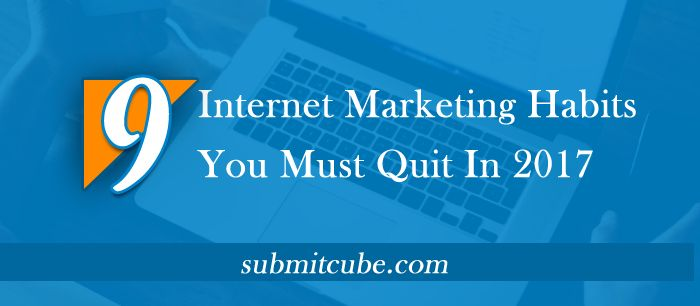 9 Internet Marketing Habits You Must Quit In 2017  http://www.submitcube.com/internet-marketing-habits-you-must-quit.html  #InternetMarketing #DigitalMarketing #OnlineMarketing