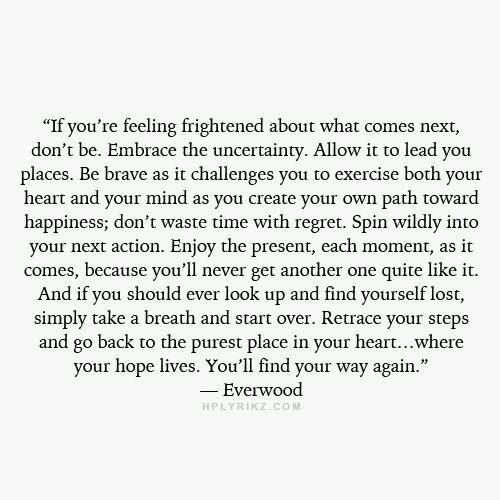 If you're feeling frightened about what comes next, don't be.