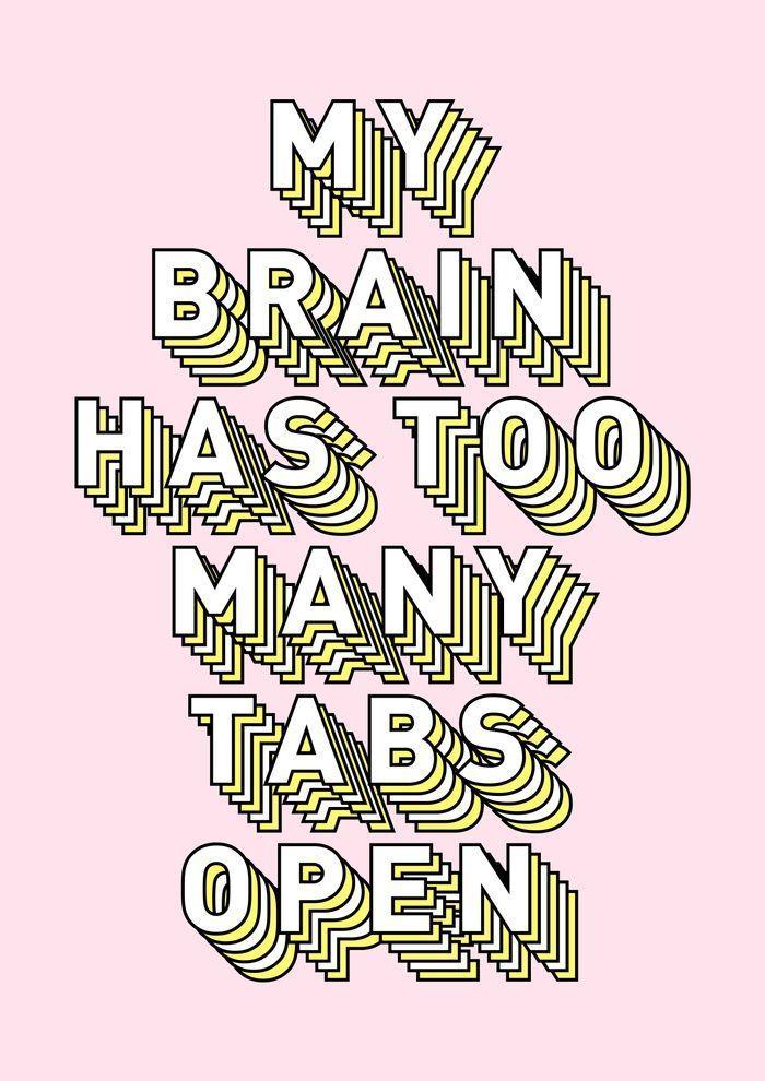 my brain has too many tabs open