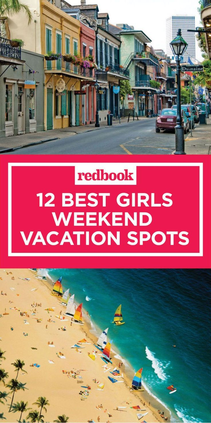 15 Of The Best Getaways For A Girls Weekend Best Vacation