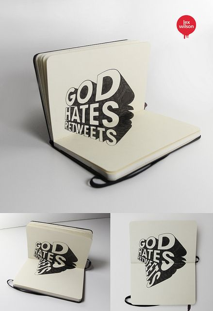 Moleskine illustration #54: God hates retweets (Anamorphic Illusion - typography) [Explored - Sept 5th, 2012] by Lex Wilson, via Flickr