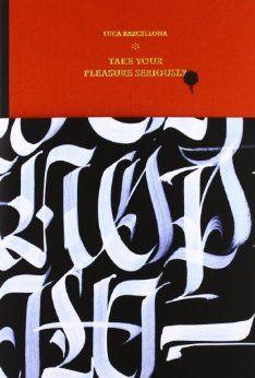 Take Your Pleasure Seriously: Luca Barcellona, Giovanni De Faccio, Nicola Peressoni, Chaz Bojórquez: 9788898030002: Amazon.com: Books