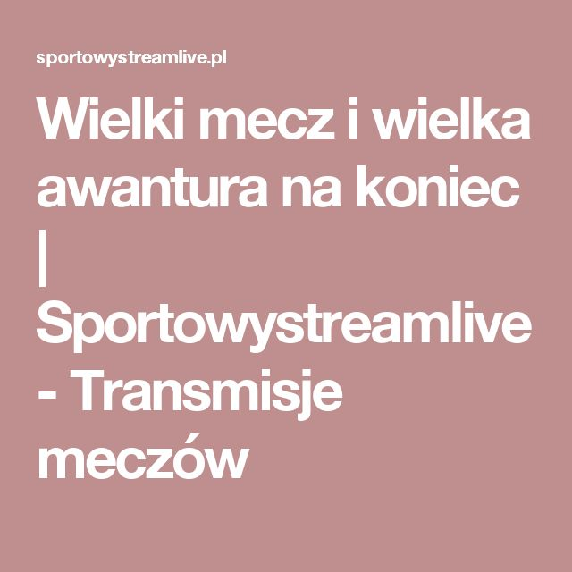 Wielki mecz i wielka awantura na koniec   Sportowystreamlive - Transmisje meczów