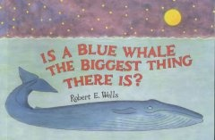 http://fvrl.bibliocommons.com/item/show/1134813021_is_a_blue_whale_the_biggest_thing_there_is