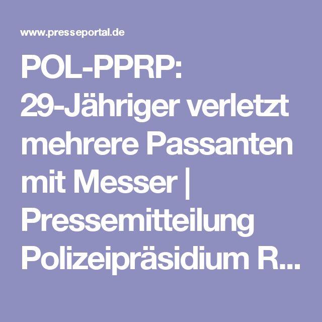 POL-PPRP: 29-Jähriger verletzt mehrere Passanten mit Messer   Pressemitteilung Polizeipräsidium Rheinpfalz