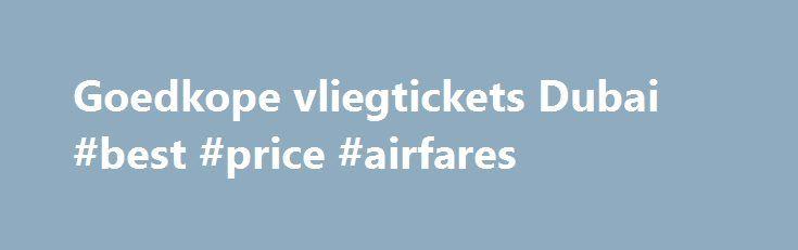 Goedkope vliegtickets Dubai #best #price #airfares http://cheap.nef2.com/goedkope-vliegtickets-dubai-best-price-airfares/  #cheap tickets to dubai # *Vanaf-prijzen op retourbasis, incl. belastingen en toeslagen, excl. € 27,00 (1 pers.) – € 29,00 (2 pers.) boekingskosten en evt. bagagekosten. Vliegtickets Dubai Op slechts een paar uur vliegen bevindt zich een hele andere wereld! Dubai is één van de zeven Verenigde Arabische Emiraten en is het meest bekend door alle pracht en praal onder een…