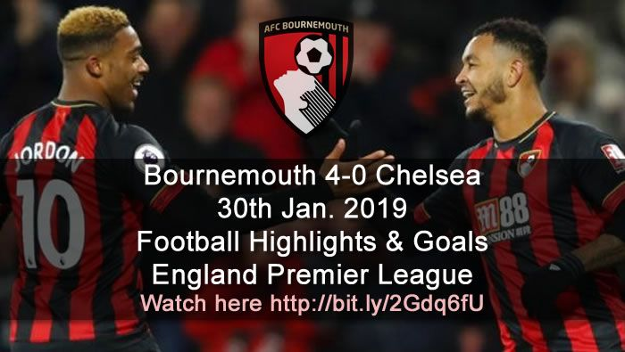 Bournemouth 4 0 Chelsea 30th Jan 2019 Football Highlights And Goals England Premier League Sports Gtk Forums Football Highlight Premier League League
