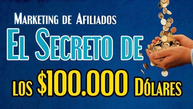 Marketing de Afiliados   El Secreto de los $100.000 USD ANUALES Por Inte...