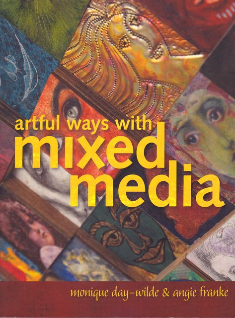 Artful ways with Mixed Media by Monique Day-Wilde and Angie Franke, published by Metz Press