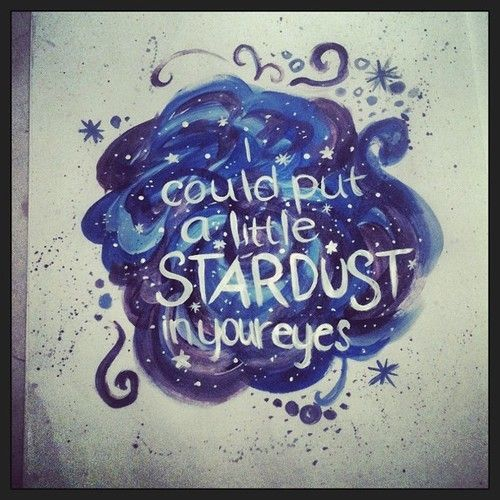 I could put a little stardust in your eyes put a little sunshine in your life