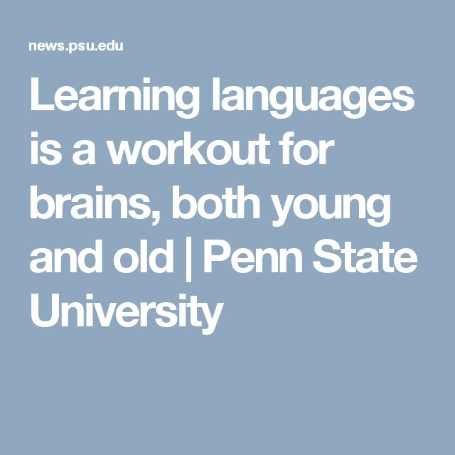 Learning languages is a workout for brains, both young and old | Penn State University