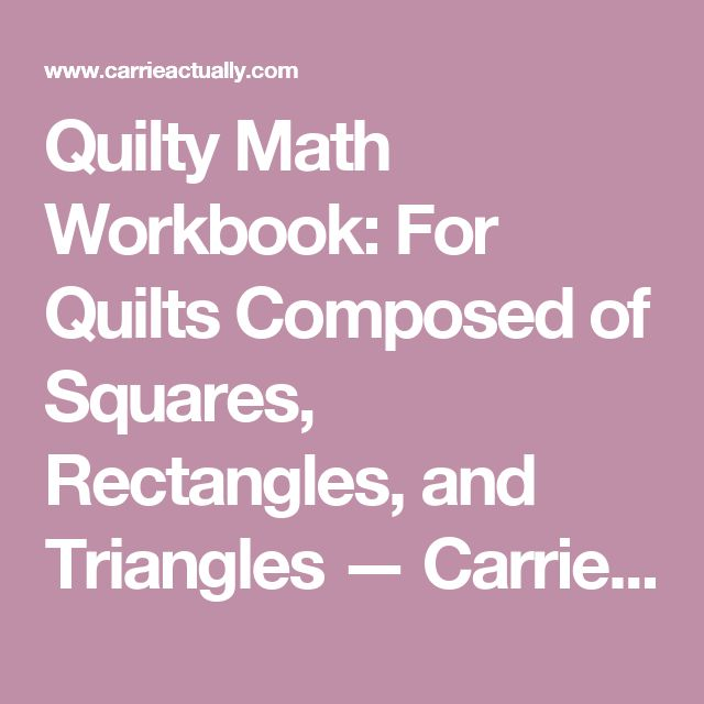 Quilty Math Workbook: For Quilts Composed of Squares, Rectangles, and Triangles — Carrie Actually   Quilt Patterns Designed by Carrie Merrell