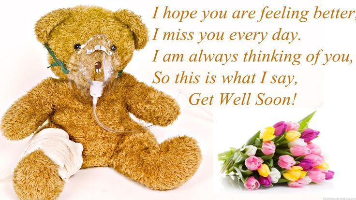 I Hope You Are Feeling Better, I Miss You Every Day, I Am Always Thinking Of You, So This Is What I Say, Get Well Soon.