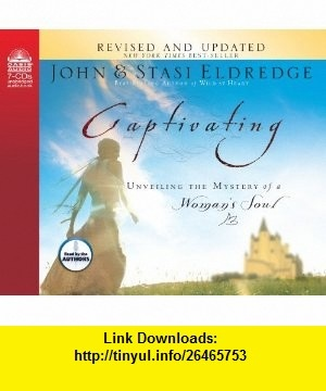 Captivating Unveiling The Mystery Of A Womans Soul (9781609811310) John Eldredge, Stasi Eldredge , ISBN-10: 1609811313  , ISBN-13: 978-1609811310 ,  , tutorials , pdf , ebook , torrent , downloads , rapidshare , filesonic , hotfile , megaupload , fileserve