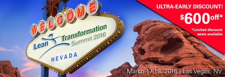 2016 Lean Transformation Summit. March 17-18, 2016 - Las Vegas. Recharge your battery, Learn, and Network with other lean thinkers.