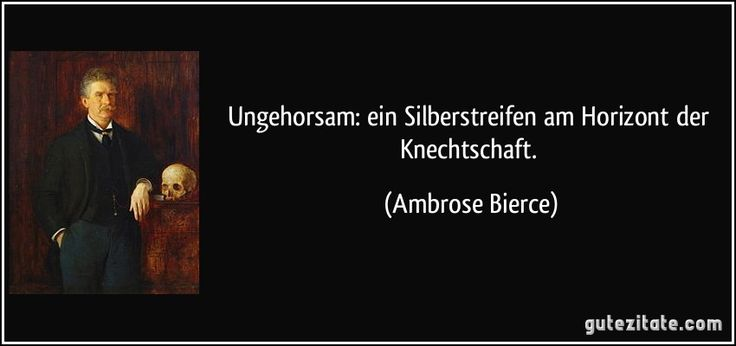zitat-ungehorsam-ein-silberstreifen-am-horizont-der-knechtschaft-ambrose-bierce-269184.jpg (850×400)