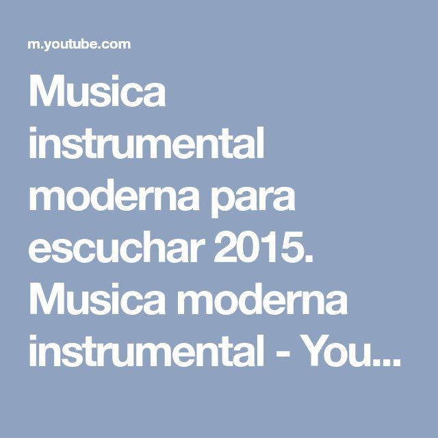 Musica instrumental moderna para escuchar 2015. Musica moderna instrumental - YouTube