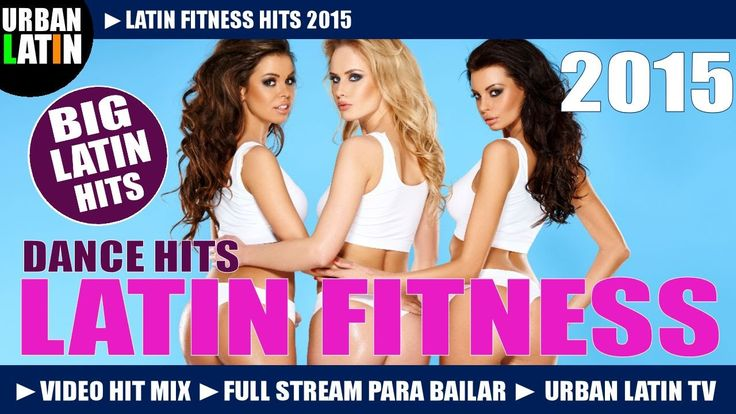 LATIN FITNESS 2015 ► BEST FITNESS DANCE HITS 2015 ► FITNESS DANCE PARTY ...