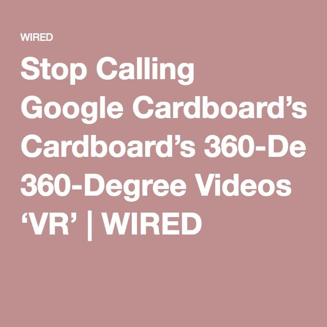 Stop Calling Google Cardboard's 360-Degree Videos 'VR' | WIRED