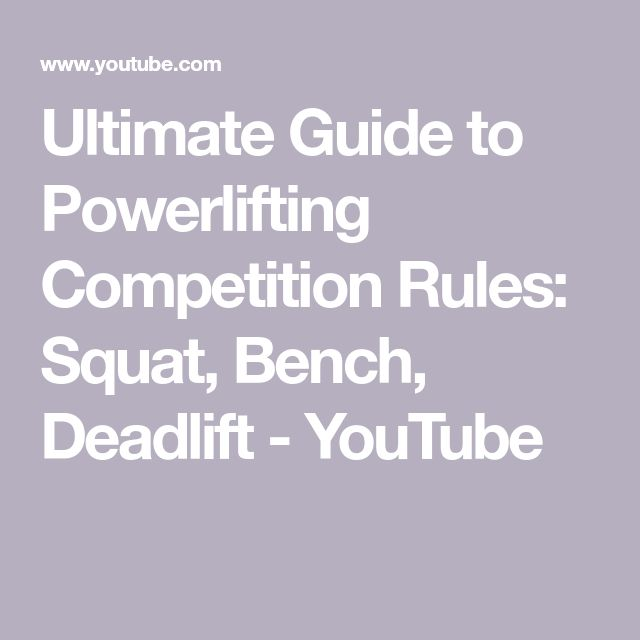 Ultimate Guide to Powerlifting Competition Rules: Squat, Bench, Deadlift - YouTube