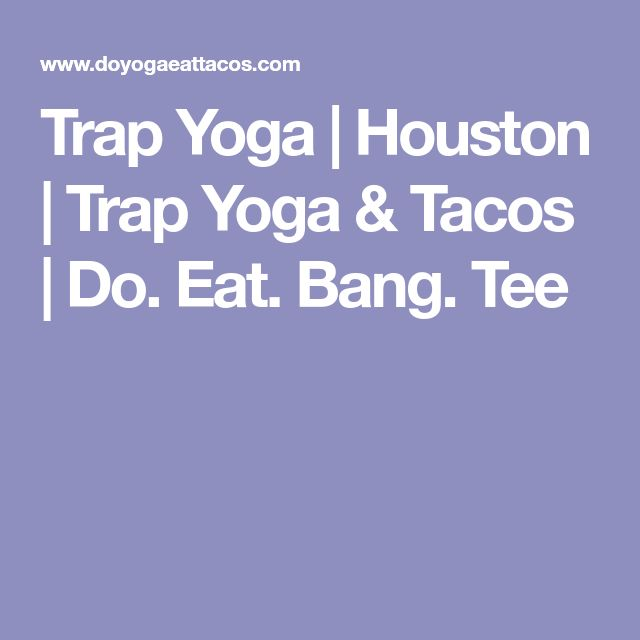 Trap Yoga | Houston | Trap Yoga & Tacos | Do. Eat. Bang. Tee