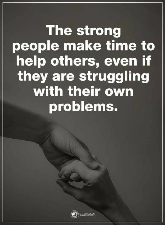 The strong people make time to help others, even if they are struggling with their own problems life quotes quotes quote inspirational quotes life quotes and sayings