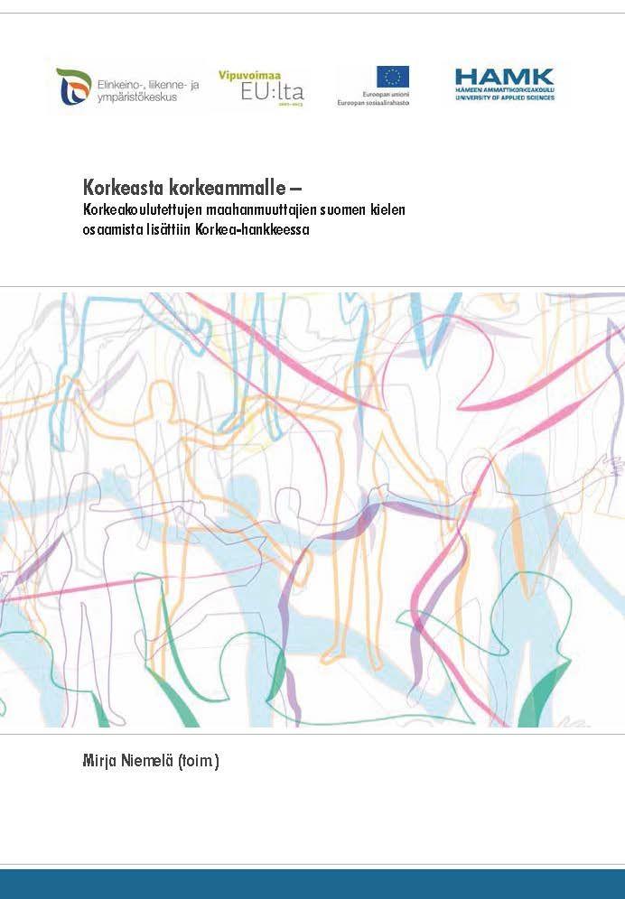 Niemelä (toim.): Korkeasta korkeammalle – Korkeakoulutettujen maahanmuuttajien suomen kielen osaamista lisättiin Korkea-hankkeessa. 2015. Download free eBook at www.hamk.fi/julkaisut.