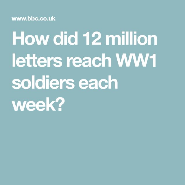 How did 12 million letters reach WW1 soldiers each week?