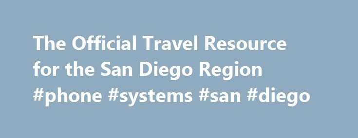 The Official Travel Resource for the San Diego Region #phone #systems #san #diego http://puerto-rico.nef2.com/the-official-travel-resource-for-the-san-diego-region-phone-systems-san-diego/  Craft Beer Capital San Diego Find a place to stay Explore San Diego Neighborhoods Things to do 2017 IS AWESOME ALL YEAR Have a whale of a good time in San Diego Plan Your Summer Getaway Now Cali Baja Fresh San Diego Breweries 25 Fun s original culinary tour! On Saturday, June 17, 2017, the Gaslamp Quarter…