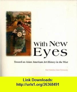 With New Eyes Toward an Asian American Art History in the West (9780809559572) Maxine Hong Kingston, Karin Higa, Peter E. Palmquist, Mayumi Tsutakawa, Diane Tani , ISBN-10: 0809559579  , ISBN-13: 978-0809559572 ,  , tutorials , pdf , ebook , torrent , downloads , rapidshare , filesonic , hotfile , megaupload , fileserve