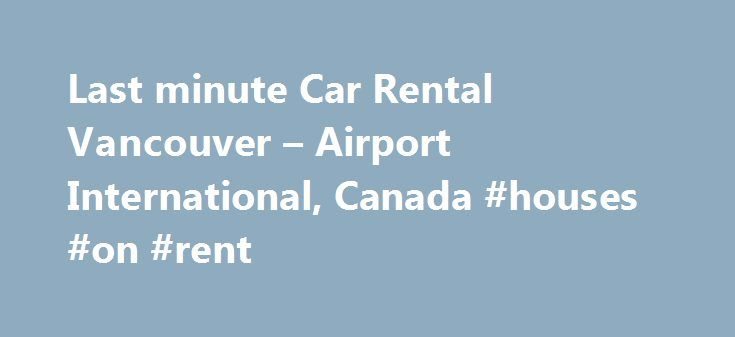 Last minute Car Rental Vancouver – Airport International, Canada #houses #on #rent http://rental.remmont.com/last-minute-car-rental-vancouver-airport-international-canada-houses-on-rent/  #last minute car rental # Last minute rental cars in downtown around Vancouver – Airport International [YVR] 13.21 mi / 21.26 km Car rental last minute Vancouver – Airport International [YVR], Canada is a perfect economical choice allowing you to save money on car rental deals! Daily and weekly car rental…