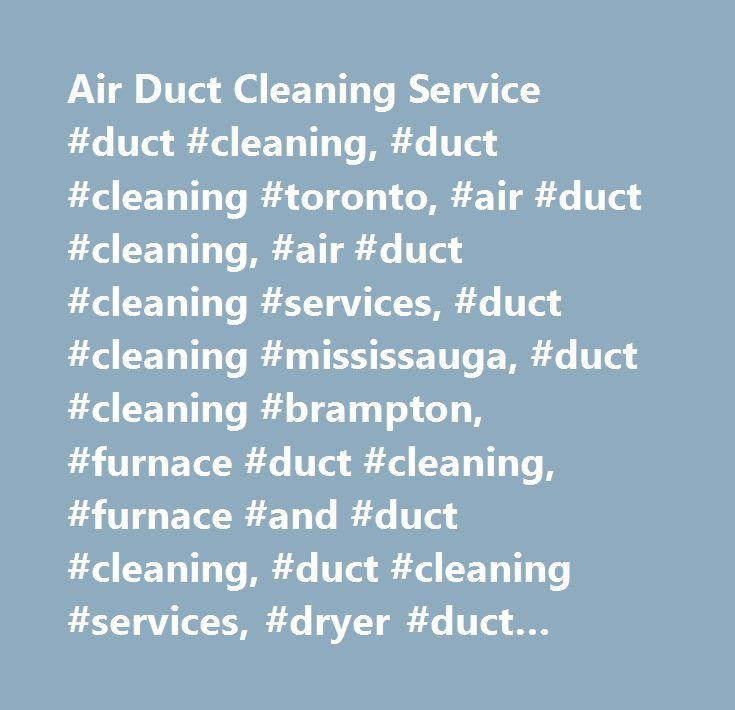 Air Duct Cleaning Service #duct #cleaning, #duct #cleaning #toronto, #air #duct #cleaning, #air #duct #cleaning #services, #duct #cleaning #mississauga, #duct #cleaning #brampton, #furnace #duct #cleaning, #furnace #and #duct #cleaning, #duct #cleaning #services, #dryer #duct #cleaning, #furnace #and #duct #cleaning, #toronto, #mississauga, #ontario #duct #cleaning, #power, #duct #cleaning #specialist, #peel #heating, #home #duct #cleaning, #bramptom, #oakville, #vaughn, #gta, #caledon…