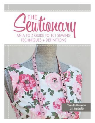 The sewtionary an a to z guide to 101 sewing te