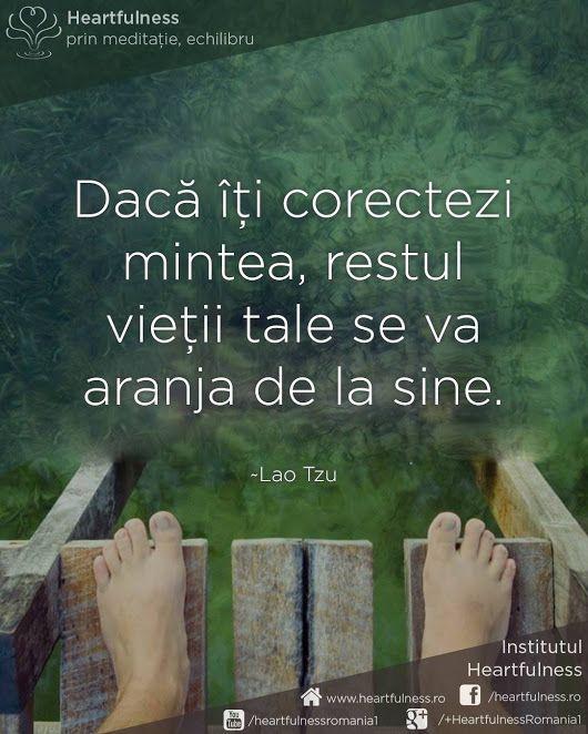 Dacă îți corectezi mintea, restul vieții tale se va aranja de la sine. ~Lao Tzu #cunoaste_cu_inima #meditatia_heartfulness #hfnro Meditatia Heartfulness Romania