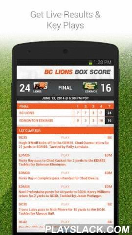 BC Lions  Android App - playslack.com , Want the home-field advantage? The Official BC Lions app offers live results, key plays, game schedule, team standings, and player stats, all in one place. Stay on top of the action with the latest news, and exclusive videos and photos. Curious about the permissions and other features? Keep reading for details Get Ready for Kick Off! This app tells you who won, who scored, and who's got the most tackles.- The Box Score shows play by plays and score…