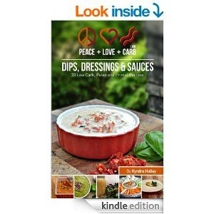 Peace, Love and Low Carb - Dips, Dressings and Sauces - 20 Low Carb, Paleo and Primal Recipes - Kindle edition by Kyndra Holley. Cookbooks, Food & Wine Kindle eBooks @ Amazon.com.