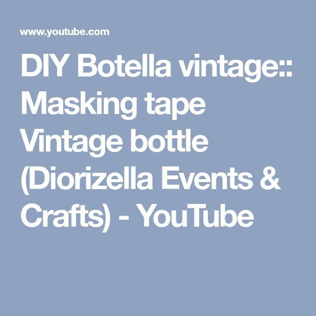 DIY Botella vintage:: Masking tape Vintage bottle (Diorizella Events & Crafts) - YouTube