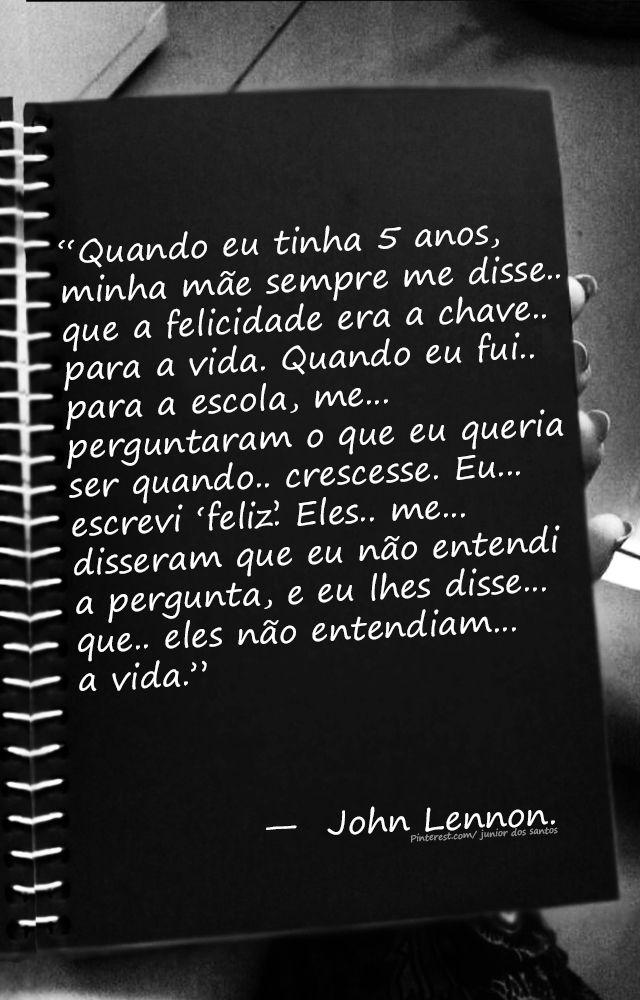 — John Lennon. https://br.pinterest.com/dossantos0445/al%C3%A9m-de-voc%C3%AA/