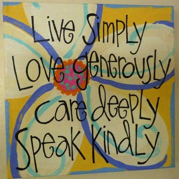 Live Simply, Love Generously, Care Deeply, Speal Kindly