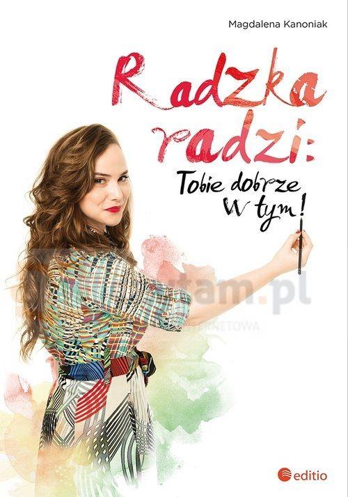 Radzka radzi: Tobie dobrze w tym! Magdalena Kanoniak Helion.Księgarnia internetowa Czytam.pl