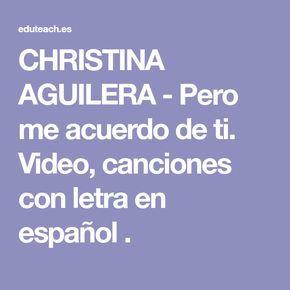 CHRISTINA AGUILERA - Pero me acuerdo de ti. Video, canciones con letra en español .