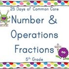This resource was designed to provide students with 25 days of practice with the standards under the Number and Operations with Fractions strand of the 5th Grade Common Core Standards.  Use as warm ups, exit tickets, stations or homework! Copy front to back for students to use as a booklet.