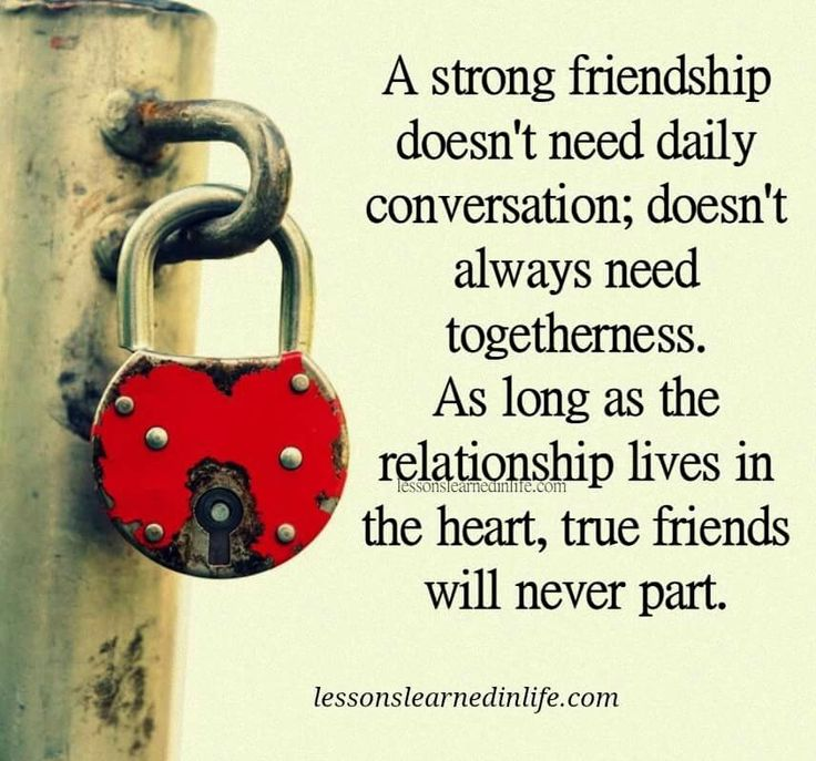 A strong friendship doesn't need daily conversation; doesn't always need togetherness. As long as the relationship lives in the heart, true friends will never part. lessonslearnedinlife.com