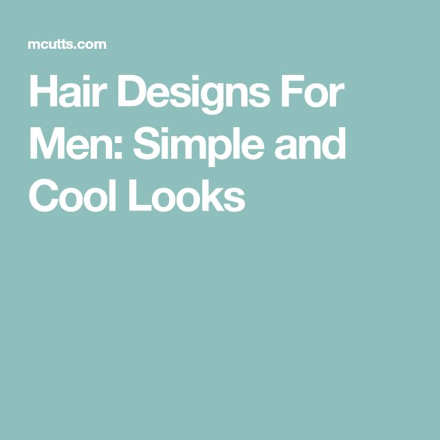 Hair Designs For Men: Simple and Cool Looks