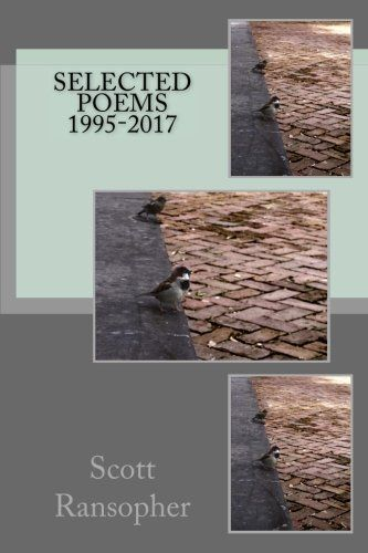 Selected Poems 1995-2017 by Scott Ransopher https://www.amazon.com/dp/1542410029/ref=cm_sw_r_pi_dp_x_OEeDybSB0KW1T